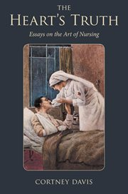 The heart's truth: essays on the art of nursing cover image