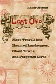 Lost Ohio: more travels into haunted landscapes, ghost towns, and forgotten lives cover image