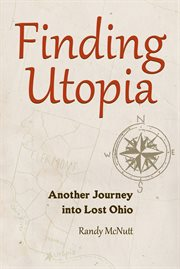 Finding Utopia: another journey into lost Ohio cover image