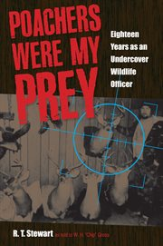Poachers were my prey: eighteen years as an undercover Wildlife Officer cover image