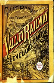 Guide book for the tourist and traveler over the Valley Railway: the short line between Cleveland, Akron, and Canton cover image
