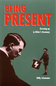 Being present: growing up in Hitler's Germany cover image