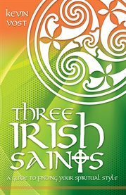 Three irish saints. A Guide to Finding Your Spiritual Style cover image