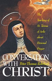 Conversation with christ. The Teachings of St. Teresa of Avila about Personal Prayer cover image