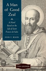 A man of good zeal : a novel based on the life of Saint Francis de Sales cover image
