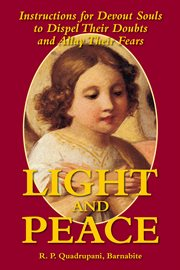 Light and peace : instructions for devout souls to dispel their doubts and allay their fears cover image