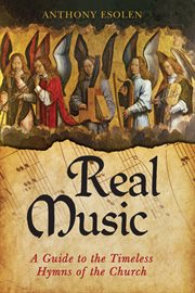 Real music : a guide to the timeless hymns of the church cover image