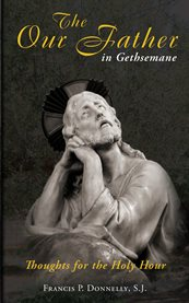 Our father in gethsemane : thoughts for the holy hour cover image