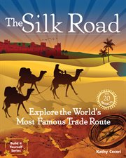 The Silk Road : explore the world's most famous trade route cover image