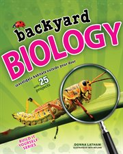 Backyard Biology : Investigate Habitats Outside Your Door with 25 Projects cover image