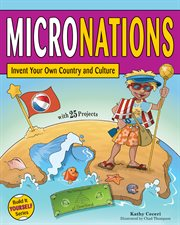 Micronations : invent your own country and culture with 25 projects cover image