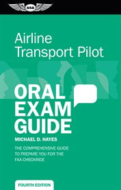 Airline Transport Pilot Oral Exam Guide : the Comprehensive Guide to Prepare You for the FAA Checkride cover image