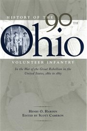 History of the 90th Ohio Volunteer Infantry in the War of the Great Rebellion in the United States, 1861-1865