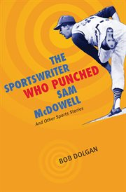 The Sportswriter Who Punched Sam McDowell