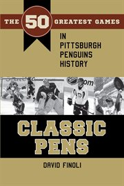 Classic pens: the 50 greatest games in Pittsburgh Penguins history cover image