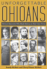 Unforgettable ohioans: thirteen mavericks who made history on their own terms cover image
