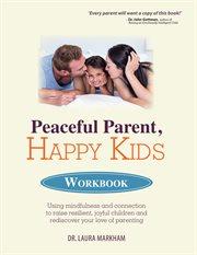 Peaceful Parent, Happy Kids Workbook