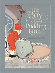 The boy who lived in Pudding Lane : being a true account, if only you believe it, of the life and ways of Santa, oldest son of Mr. and Mrs. Claus cover image