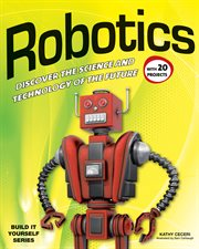 Robotics : Discover The Science And Technology Of The Future With 20 Projects cover image