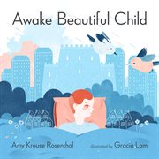 Awake beautiful child : an ABC day in the life cover image