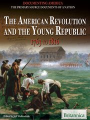 The American Revolution and the Young Republic, 1763 to 1816