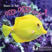 Down in the Deep Deep Ocean