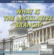 What Is the Legislative Branch?