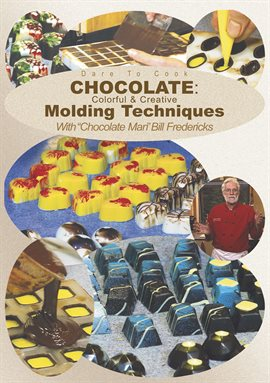 Chocolate: Colorful & Creative Molding Techniques with The Chocolate Man, Bill Fredericks
