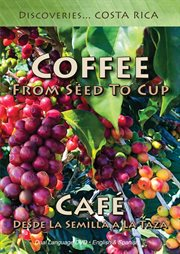 Coffee, From Seed to Cup / Café, Desde Semilla A La Taza