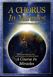 A chorus in miracles. A Musical Celebration of the 50th Anniversary of the Spiritual Classic A Course In Miracles cover image