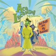 Ace Lacewing, Bug Detective: bad bugs are my business cover image