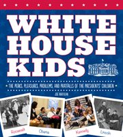 White House kids: the perks, pleasures, problems, and pratfalls of the Presidents' children cover image