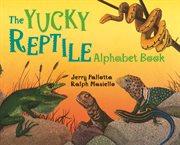 The yucky reptile alphabet book cover image