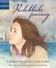 Rebekkah's journey : a WWII refugee story cover image