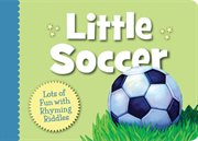 Little soccer lots of fun with rhyming riddles cover image