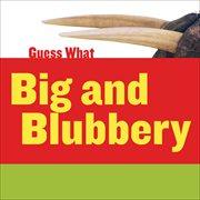 Big and Blubbery