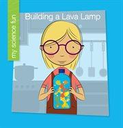 Building A Lava Lamp