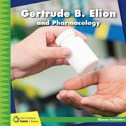 Gertrude B. Elion and Pharmacology