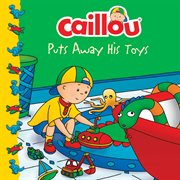Caillou puts away his toys cover image