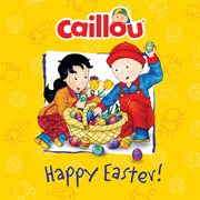 Caillou happy Easter! cover image