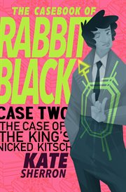 The Casebook of Rabbit Black: the Case of the King's Nicked Kitsch