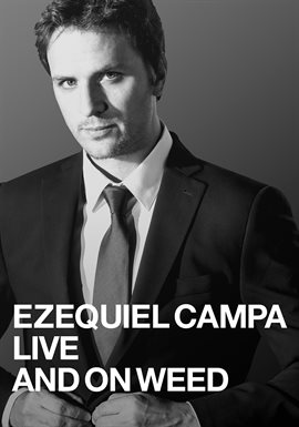 Ezequiel Campa: Live and on Weed