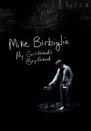Mike Birbiglia : my girlfriend's boyfriend cover image