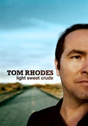 Tom Rhodes: Light, Sweet, Crude