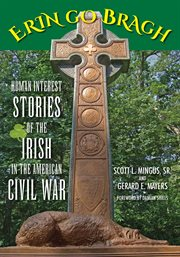 Erin go bragh. Human Interest Stories of the Irish in the American Civil War cover image