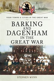 Barking and Dagenham in the Great War cover image