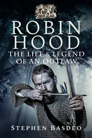 Robin Hood : the life and legend of an outlaw cover image