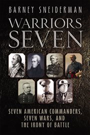Warriors seven. Seven American Commanders, Seven Wars, and the Irony of Battle cover image