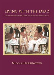 Living with the dead. Ancestor Worship and Mortuary Ritual in Ancient Egypt cover image