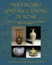 Neighbours and successors of rome. Traditions of Glass Production and use in Europe and the Middle East in the Later 1st Millennium AD cover image